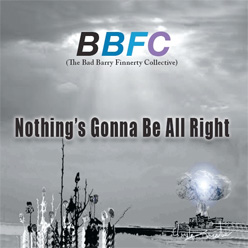 Nothing's Gonna Be All Right by BBFC - Barry Finnerty